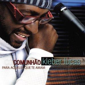 Kleber Lucas - Comunhão - Para Aqueles Que Te Amam - (2007)